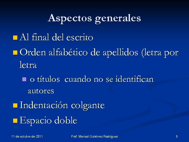 Aspectos generales n Al final del escrito n Orden alfabético de apellidos (letra por