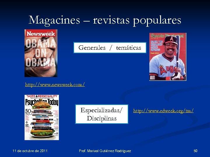 Magacines – revistas populares Generales / temáticas http: //www. newsweek. com/ Especializadas/ Disciplinas 11