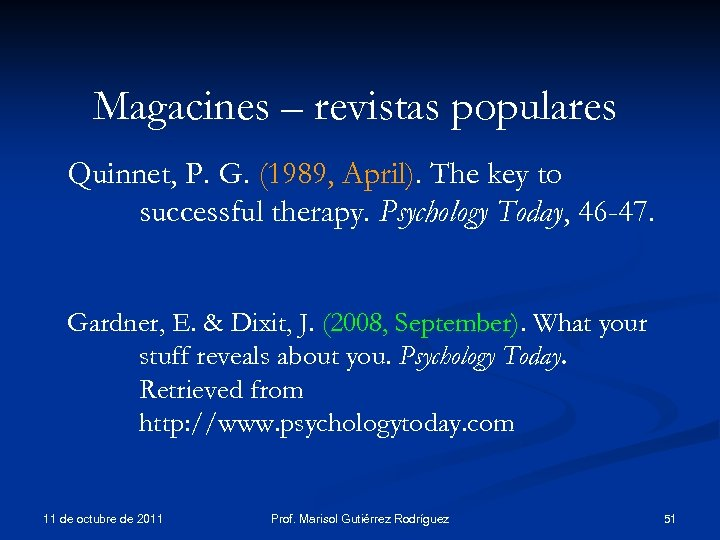 Magacines – revistas populares Quinnet, P. G. (1989, April). The key to successful therapy.