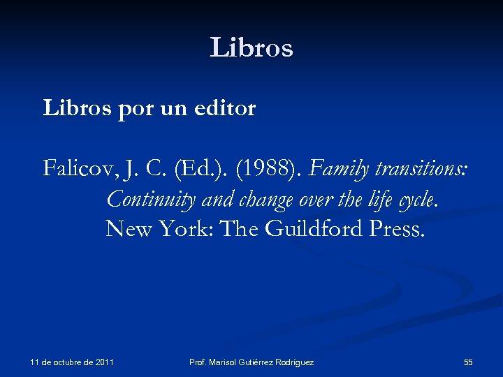 Libros por un editor Falicov, J. C. (Ed. ). (1988). Family transitions: Continuity and