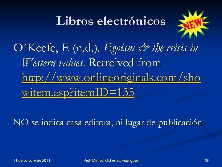 Libros electrónicos O´Keefe, E (n. d. ). Egoism & the crisis in Western values.
