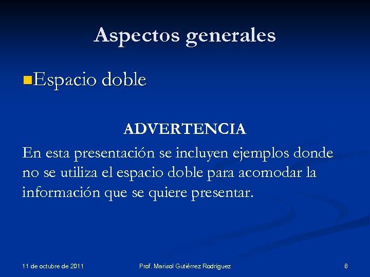 Aspectos generales n. Espacio doble ADVERTENCIA En esta presentación se incluyen ejemplos donde no