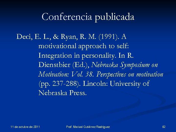 Conferencia publicada Deci, E. L. , & Ryan, R. M. (1991). A motivational approach