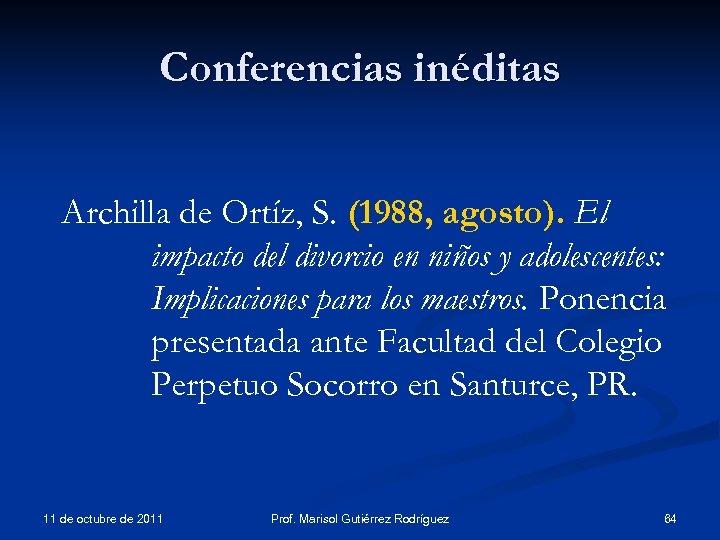 Conferencias inéditas Archilla de Ortíz, S. (1988, agosto). El impacto del divorcio en niños