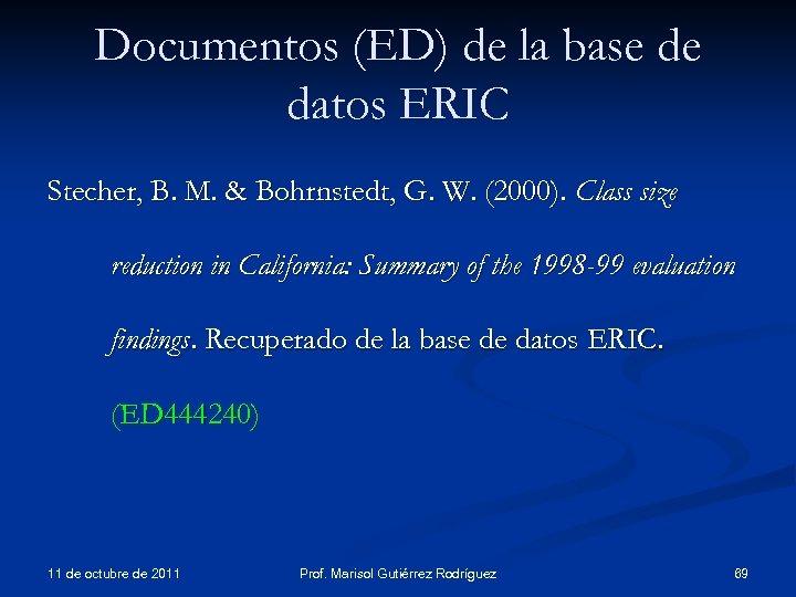 Documentos (ED) de la base de datos ERIC Stecher, B. M. & Bohrnstedt, G.