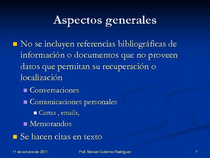 Aspectos generales n No se incluyen referencias bibliográficas de información o documentos que no
