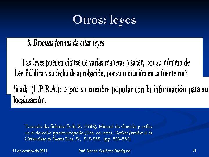 Otros: leyes Tomado de: Sabater Solá, R. (1982). Manual de citación y estilo en