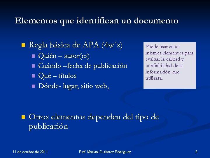 Elementos que identifican un documento n Regla básica de APA (4 w´s) n n