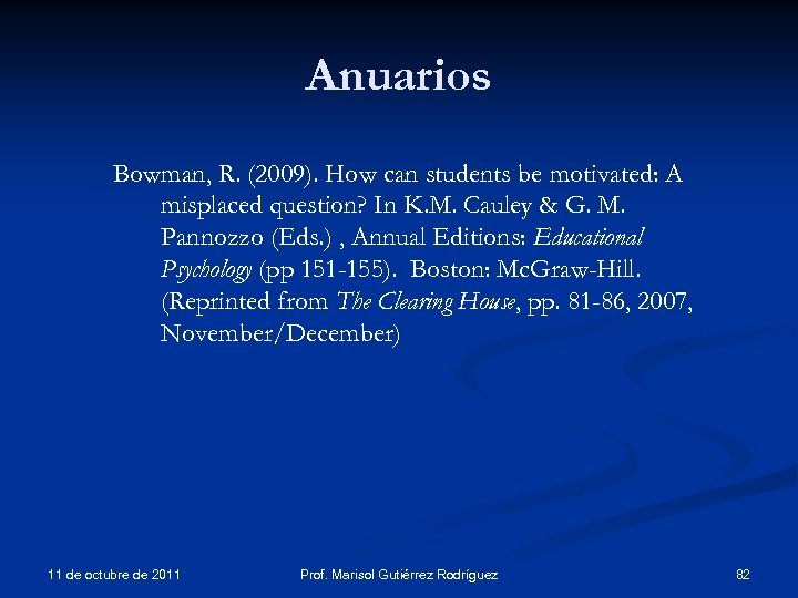 Anuarios Bowman, R. (2009). How can students be motivated: A misplaced question? In K.