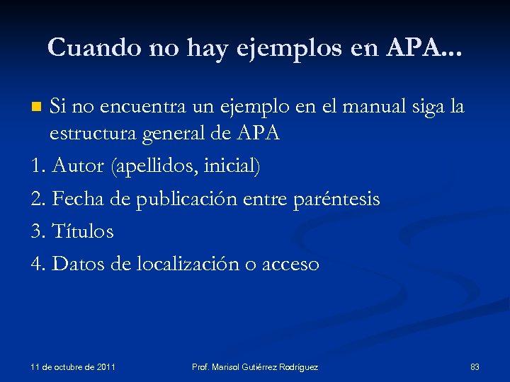 Cuando no hay ejemplos en APA. . . Si no encuentra un ejemplo en
