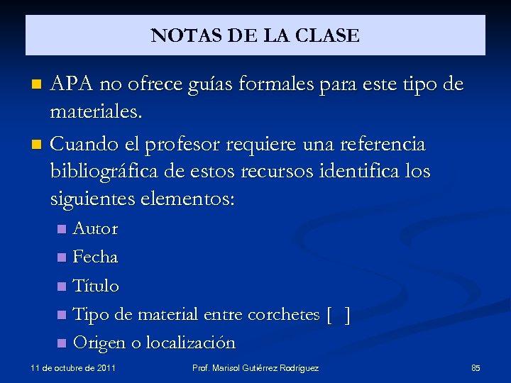 NOTAS DE LA CLASE APA no ofrece guías formales para este tipo de materiales.