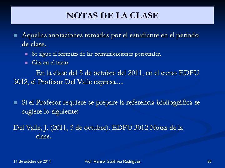 NOTAS DE LA CLASE n Aquellas anotaciones tomadas por el estudiante en el periodo