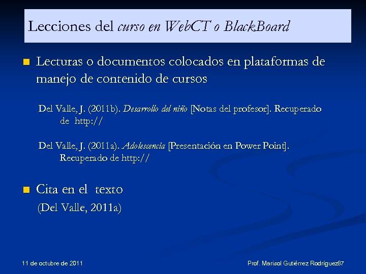 Lecciones del curso en Web. CT o Black. Board n Lecturas o documentos colocados