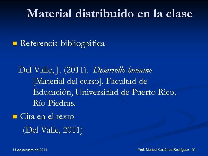 Material distribuido en la clase n Referencia bibliográfica Del Valle, J. (2011). Desarrollo humano