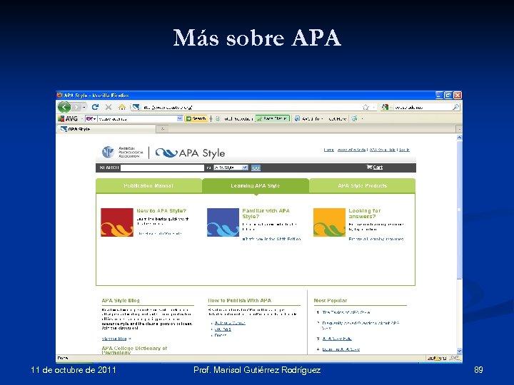 Más sobre APA http: //www. apastyle. org 11 de octubre de 2011 Prof. Marisol