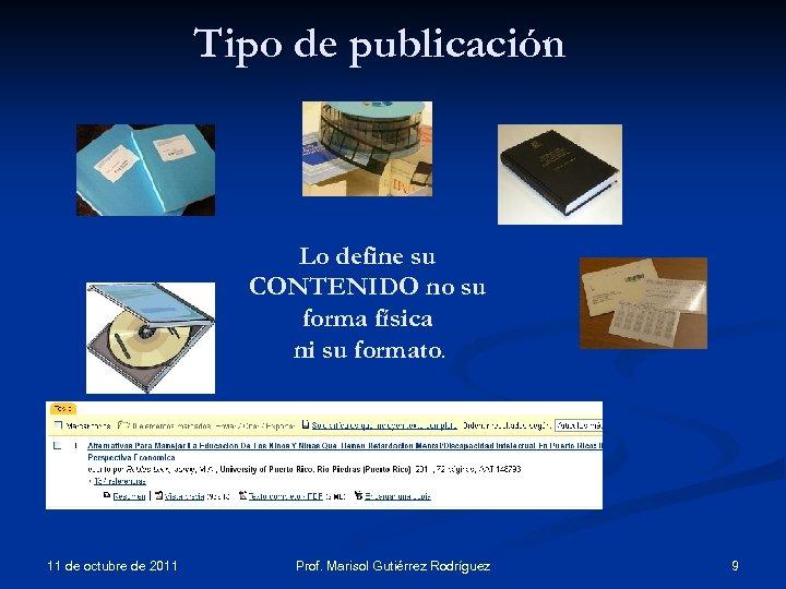 Tipo de publicación Lo define su CONTENIDO no su forma física ni su formato.