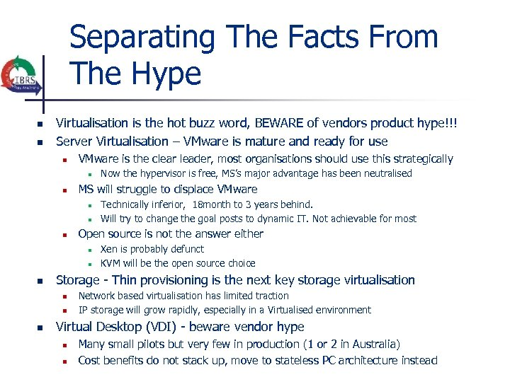 Separating The Facts From The Hype n n Virtualisation is the hot buzz word,