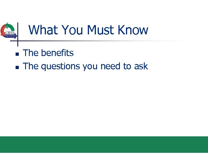 What You Must Know n n The benefits The questions you need to ask