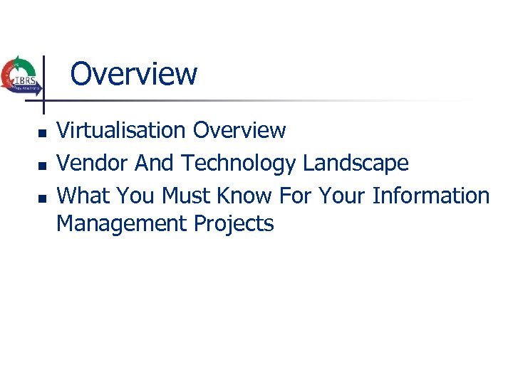 Overview n n n Virtualisation Overview Vendor And Technology Landscape What You Must Know