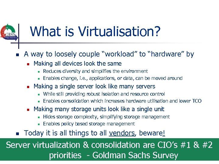 """What is Virtualisation? n A way to loosely couple """"workload"""" to """"hardware"""" by n"""