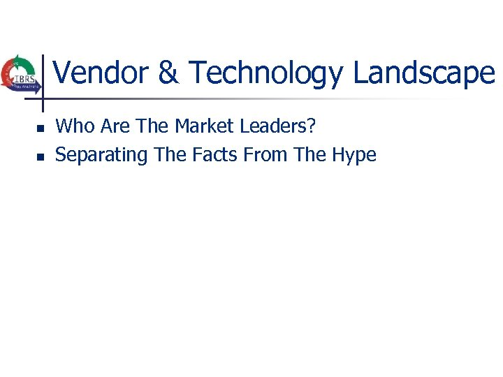 Vendor & Technology Landscape n n Who Are The Market Leaders? Separating The Facts