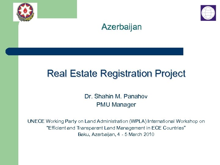 Azerbaijan Real Estate Registration Project Dr. Shahin M. Panahov PMU Manager UNECE Working