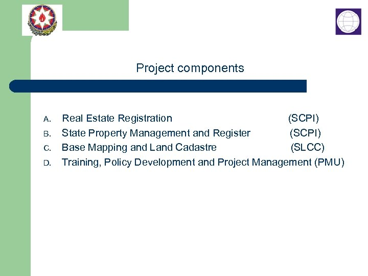 Project components A. B. C. D. Real Estate Registration (SCPI) State Property Management and