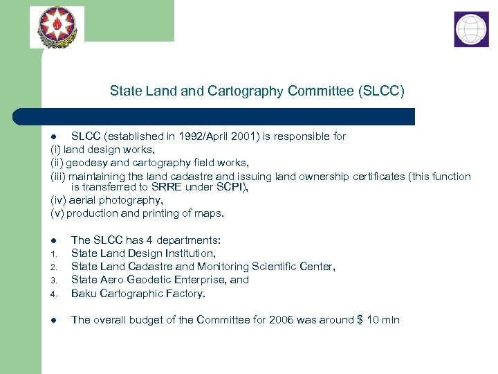 State Land Cartography Committee (SLCC) SLCC (established in 1992/April 2001) is responsible for (i)