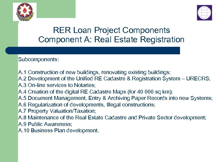RER Loan Project Components Component A: Real Estate Registration Subcomponents: A. 1 Construction of