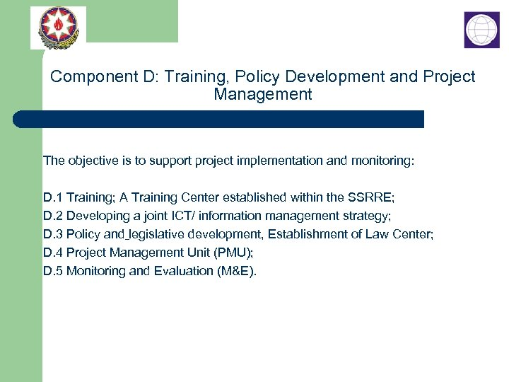 Component D: Training, Policy Development and Project Management The objective is to support project