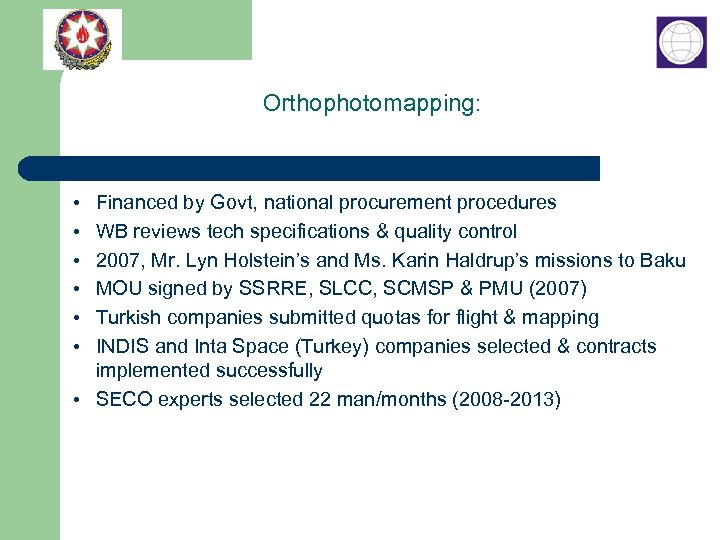 Orthophotomapping: • Financed by Govt, national procurement procedures • WB reviews tech specifications &