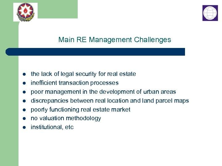 Main RE Management Challenges l l l l the lack of legal security for