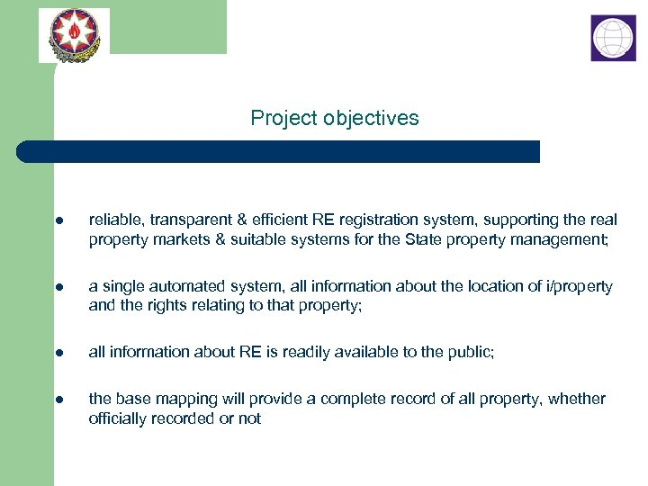Project objectives l reliable, transparent & efficient RE registration system, supporting the real property