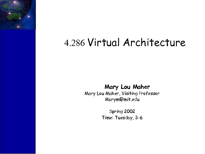 4. 286 Virtual Architecture Mary Lou Maher, Visiting Professor Marym@mit. edu Spring 2002 Time: