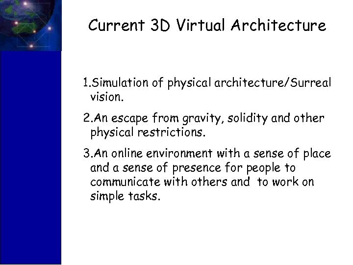 Current 3 D Virtual Architecture 1. Simulation of physical architecture/Surreal vision. 2. An escape