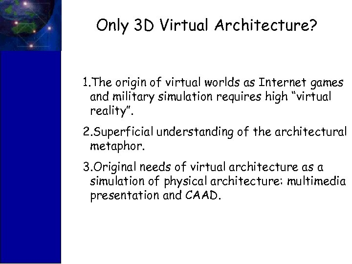 Only 3 D Virtual Architecture? 1. The origin of virtual worlds as Internet games