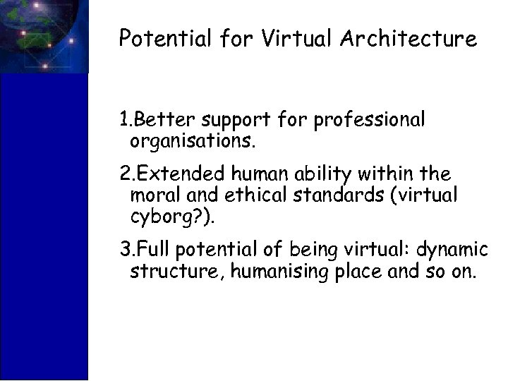 Potential for Virtual Architecture 1. Better support for professional organisations. 2. Extended human ability