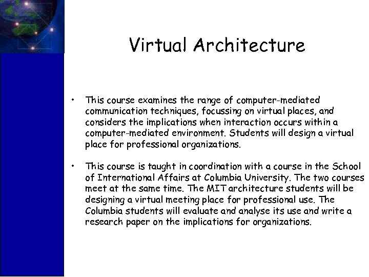 Virtual Architecture • This course examines the range of computer-mediated communication techniques, focussing on
