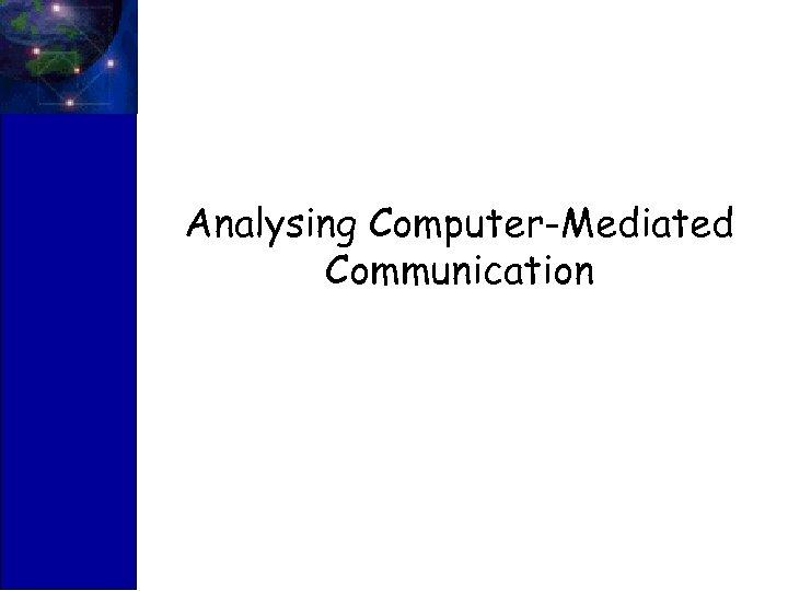 Analysing Computer-Mediated Communication