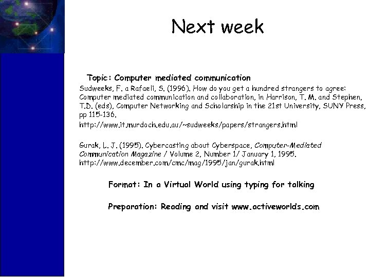 Next week Topic: Computer mediated communication Sudweeks, F. a Rafaeli, S. (1996). How do