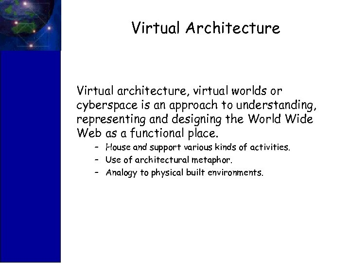 Virtual Architecture Virtual architecture, virtual worlds or cyberspace is an approach to understanding, representing