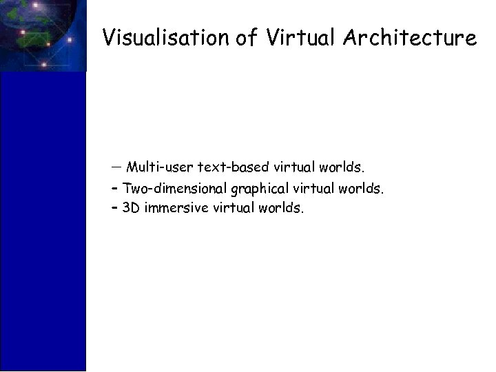 Visualisation of Virtual Architecture – Multi-user text-based virtual worlds. – Two-dimensional graphical virtual worlds.
