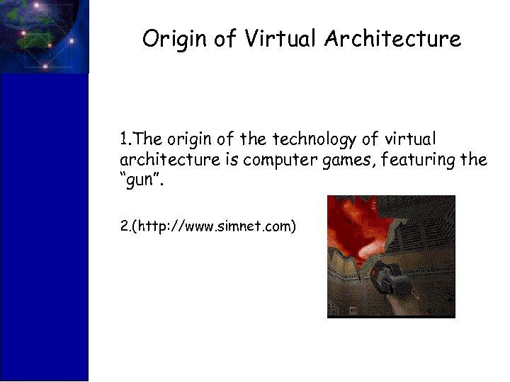 Origin of Virtual Architecture 1. The origin of the technology of virtual architecture is