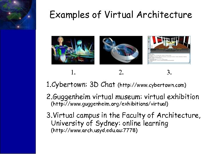 Examples of Virtual Architecture 1. 2. 3. 1. Cybertown: 3 D Chat (http: //www.