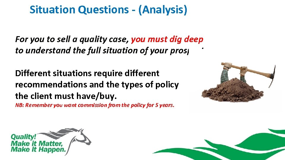 Situation Questions - (Analysis) For you to sell a quality case, you must dig