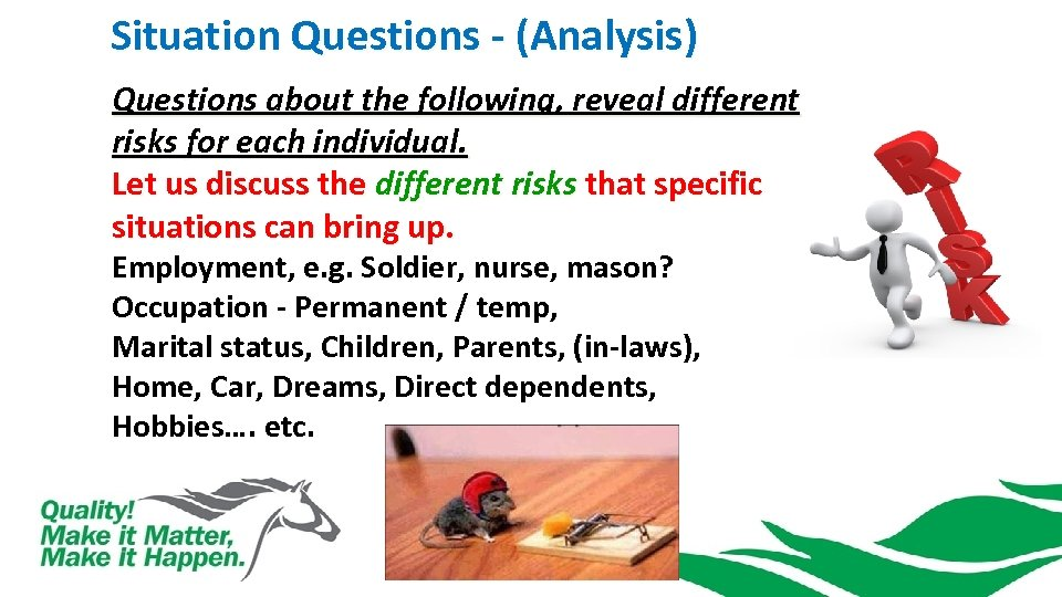 Situation Questions - (Analysis) Questions about the following, reveal different risks for each individual.