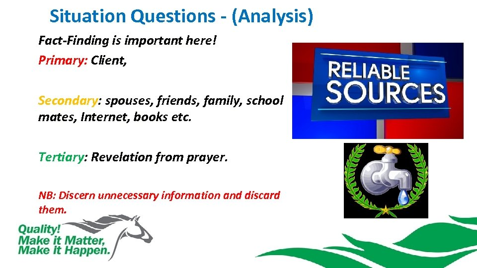 Situation Questions - (Analysis) Fact-Finding is important here! Primary: Client, Secondary: spouses, friends, family,