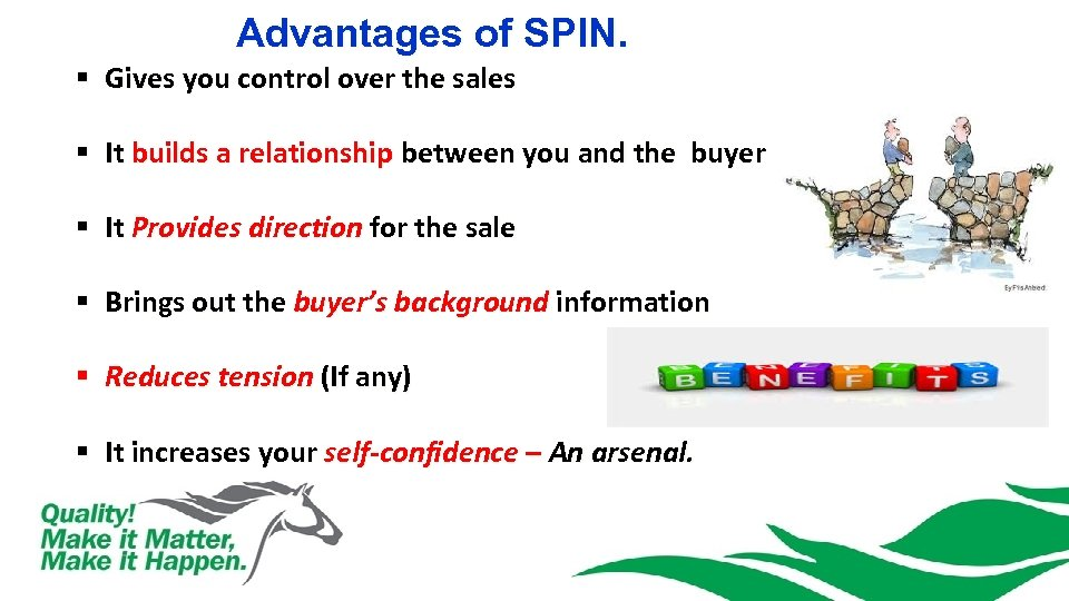 Advantages of SPIN. § Gives you control over the sales § It builds a