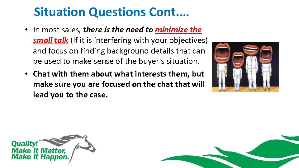 Situation Questions Cont. … • In most sales, there is the need to minimize