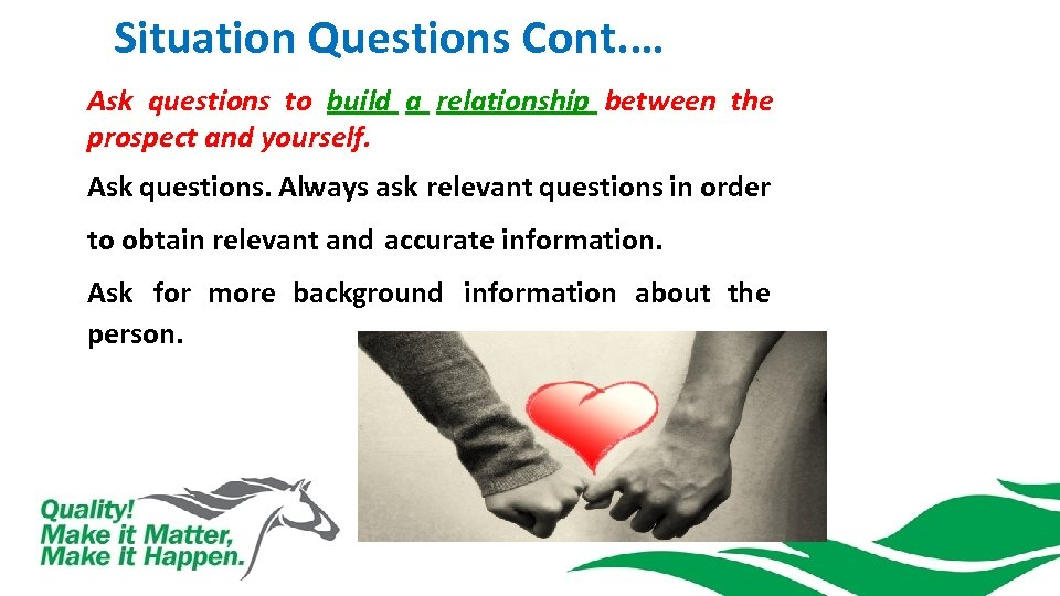 Situation Questions Cont. … Ask questions to build a relationship between the prospect and